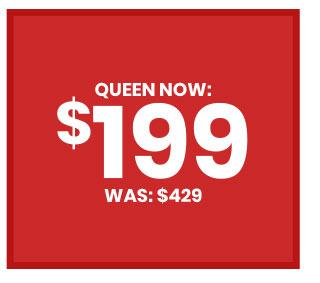 Queen Now $199