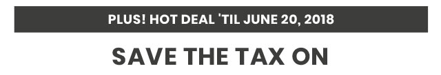 Plus! Hot Deal TIl' June 20, 2018 Save The Tax On