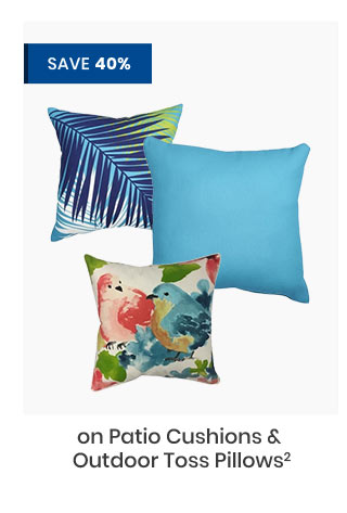 Save 40% on Patio Cushions and Outdoor Toss Pillows